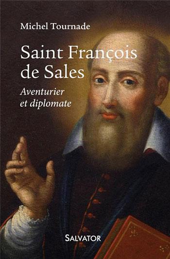 Saint François de Sales : aventurier et diplomate