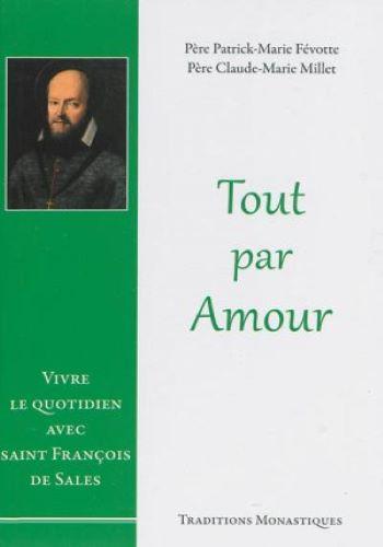 Tout par Amour : vivre le quotition avec saint François de Sales